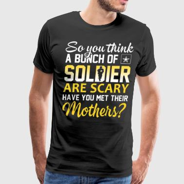 So you think a bunch of soldier are scary have you - Men's Premium T-Shirt