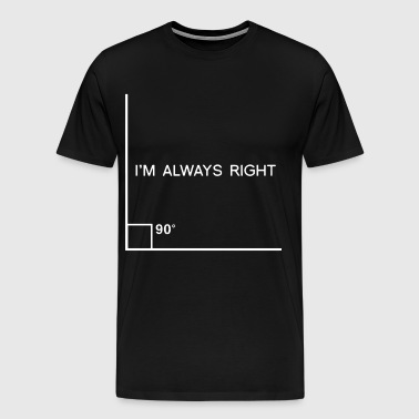 I m Always Right Angle Funny Nerd Geek Math - Men's Premium T-Shirt