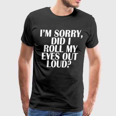 Did I roll my eyes out loud - Men's Premium T-Shirt