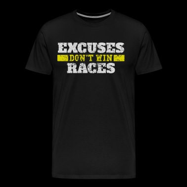 Excuses Don't Win Races - Men's Premium T-Shirt
