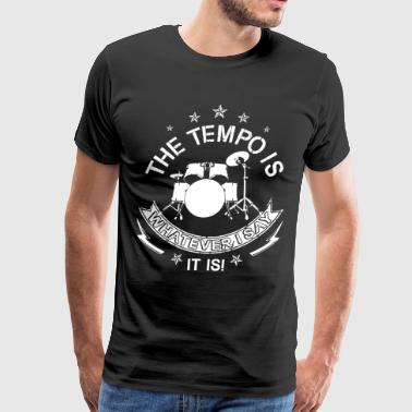 the tempo is whatever I say it is music t shirts - Men's Premium T-Shirt