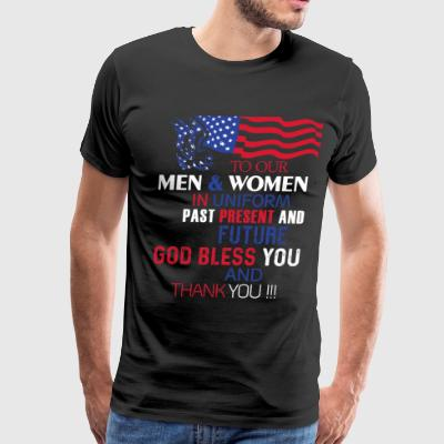 To Our Men And Women In Uniform T Shirt - Men's Premium T-Shirt