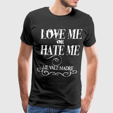 Love Me Or Hate Me Me Vale Madre Funny Humor meme - Men's Premium T-Shirt