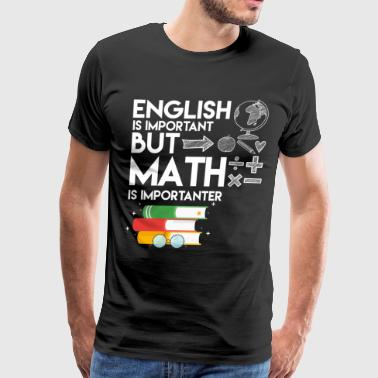 Math Is Importanter T Shirt - Men's Premium T-Shirt
