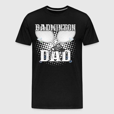 Play Badminton Shirt - Play Badminton Dad Shirt - Men's Premium T-Shirt