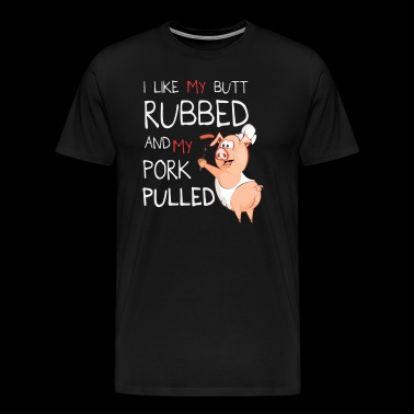 I Like butt rubbed pork pulled grilling BBQ gift - Men's Premium T-Shirt