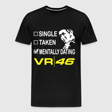 Single taken mentally dating vr46 - Men's Premium T-Shirt