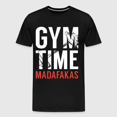 Gym Time Madafakas - Men's Premium T-Shirt