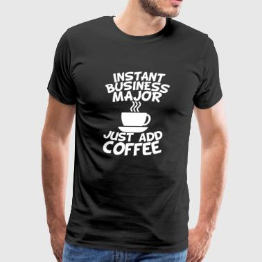 Instant Business Major Just Add Coffee - Men's Premium T-Shirt
