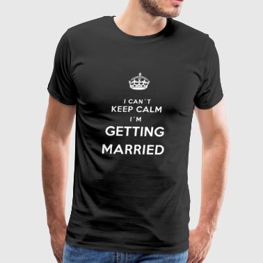I Cant keep calm IM Married - Men's Premium T-Shirt