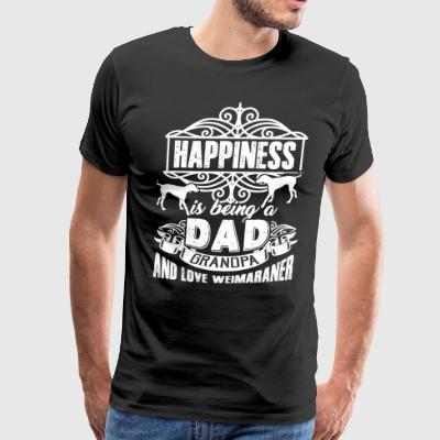 Weimaraner Shirt - Happiness Weimaraner Dad Shirts - Men's Premium T-Shirt