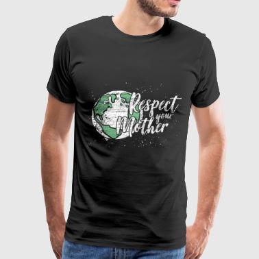 Respect your mother gift climate protection love - Men's Premium T-Shirt