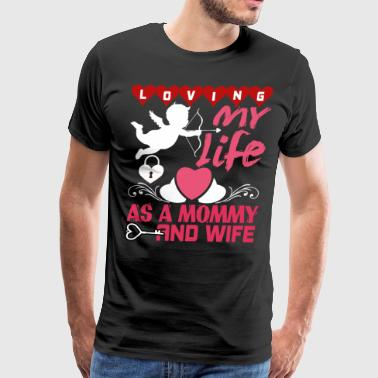 Loving My Life As A Mommy And Wife T Shirt - Men's Premium T-Shirt
