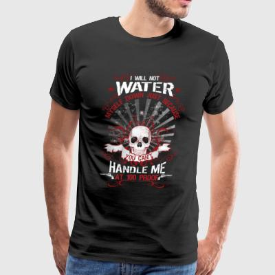 I Will Not Water T Shirt - Men's Premium T-Shirt
