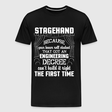 Why I Become A Stagehand T Shirt - Men's Premium T-Shirt
