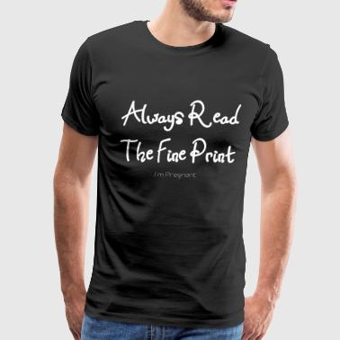 Always Read The Fine Print, Pregnancy Annoucement, Pregnancy Reveal, Baby Bump - Men's Premium T-Shirt