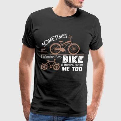 If My Bike Is Thinking About Me Too T Shirt - Men's Premium T-Shirt