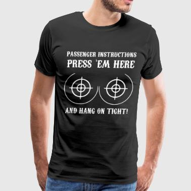 Passenger Instructions Press em Here and Hang on t - Men's Premium T-Shirt