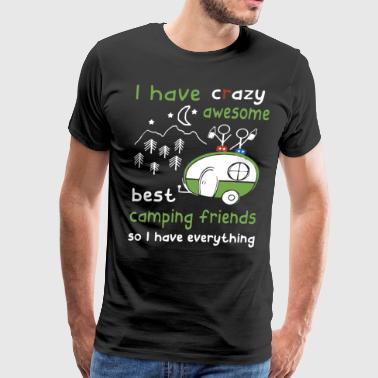 i have crazy awesome best camping friends so i hav - Men's Premium T-Shirt
