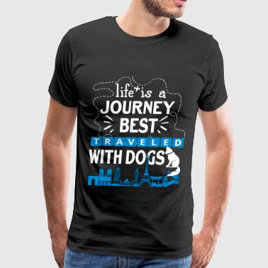 Life Is A Journey Beast Traveled With Dogs T Shirt - Men's Premium T-Shirt