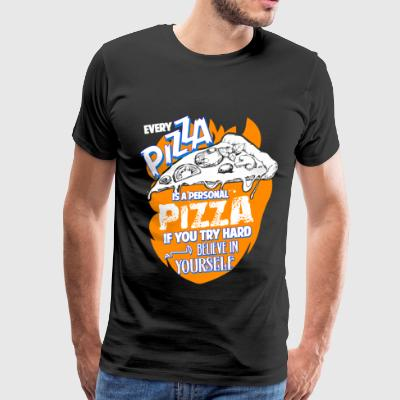Every Pizza Is A Personal Pizza T Shirt - Men's Premium T-Shirt