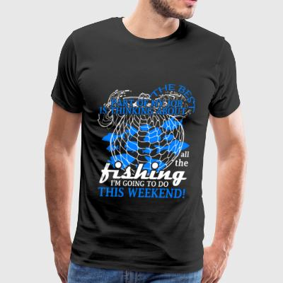 Thinking About All The Fishing T Shirt - Men's Premium T-Shirt