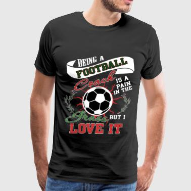 Being A Football Coach Is A Pain T Shirt - Men's Premium T-Shirt