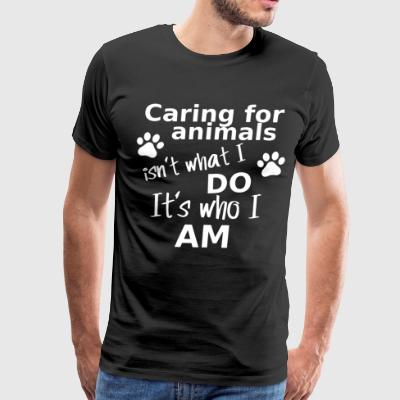 Caring for animals isn't what i do it's who i am - Men's Premium T-Shirt