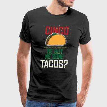 Cinco de bye me some tacos gift love food drink - Men's Premium T-Shirt