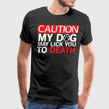 Caution My Dog May Lick You Dogs T-shirt - Men's Premium T-Shirt
