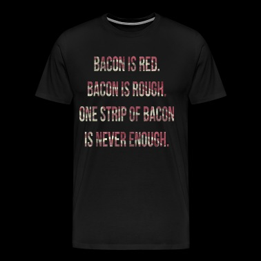 One strip of bacon is never enough! - Men's Premium T-Shirt
