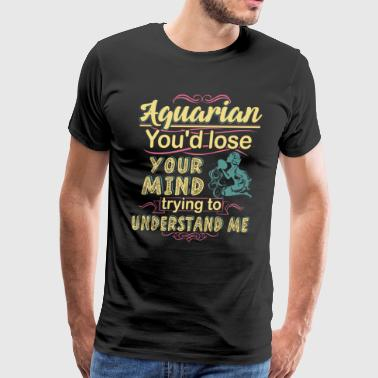 aquarian youd lose your mind trying to nderstand m - Men's Premium T-Shirt