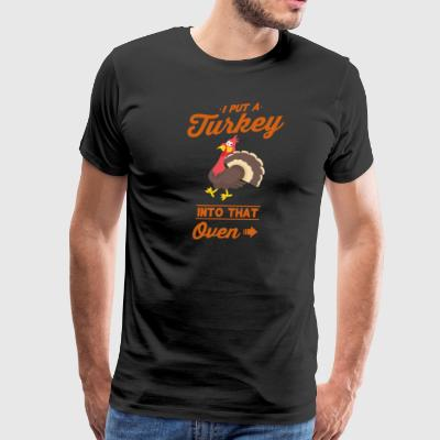 I Put A Turkey Into That Oven - Men's Premium T-Shirt