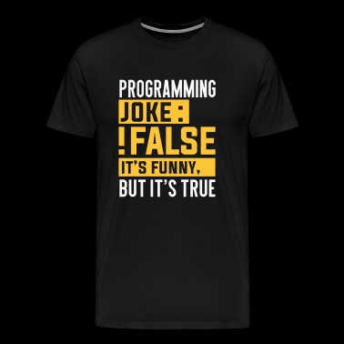 programming joke false it's funny it's true - Men's Premium T-Shirt