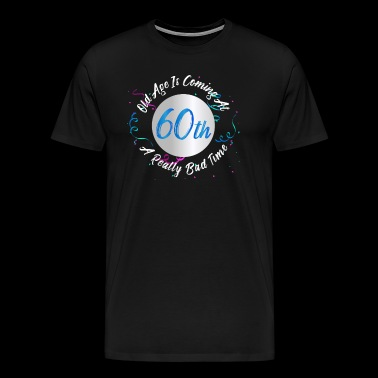 Old Age Coming At a Really Bad Time Aging 60th - Men's Premium T-Shirt