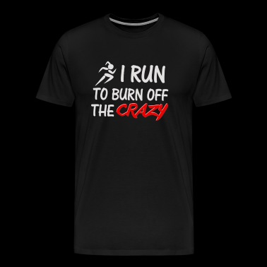 I Run to Burn Off The Crazy - Men's Premium T-Shirt