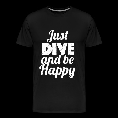 Dive bar - Just DIVE and Be Happy Diving - Men's Premium T-Shirt