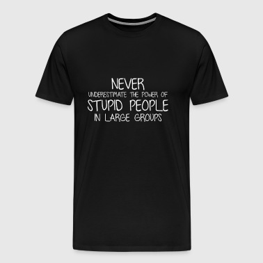 Stupid People In Large Groups - Men's Premium T-Shirt