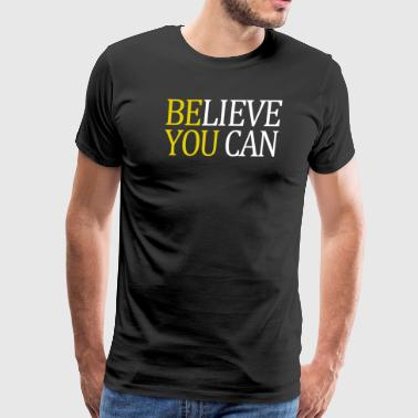 Believe You Can - Men's Premium T-Shirt