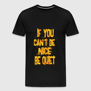if you can t be nice - Men's Premium T-Shirt