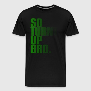 SO TURNT UP BRO - Men's Premium T-Shirt