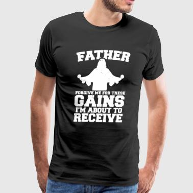 Father Forgive Me These Gains Jesus Gym Training - Men's Premium T-Shirt