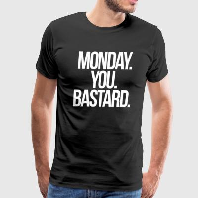 Monday You Bastard I Hate Mondays - Men's Premium T-Shirt