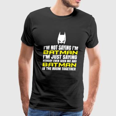 Not Saying I'm Batman In teh room togeher - Men's Premium T-Shirt