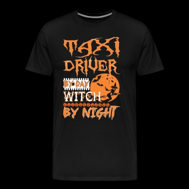 Taxi Driver By Day Witch By Night Halloween - Men's Premium T-Shirt