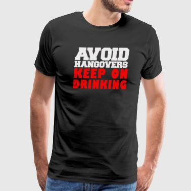 Avoid hangovers keep on drinking - Men's Premium T-Shirt