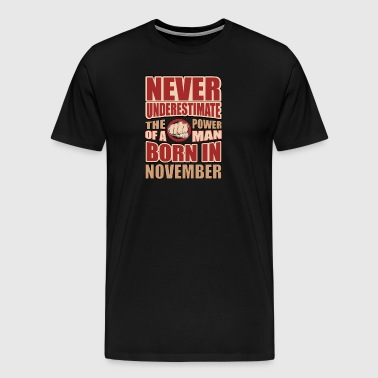 The Power of a Man Born in November - Men's Premium T-Shirt
