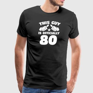 This Guy Is Officially 80 Years Old 80th Birthday - Men's Premium T-Shirt