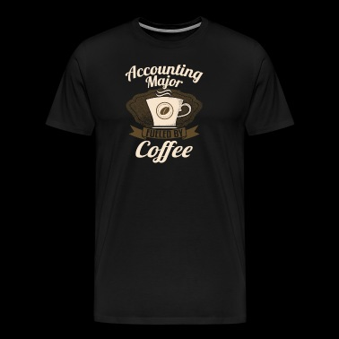Accounting Major Fueled By Coffee - Men's Premium T-Shirt
