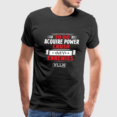 VLLN To do list: acquire power and crush ennemies - Men's Premium T-Shirt